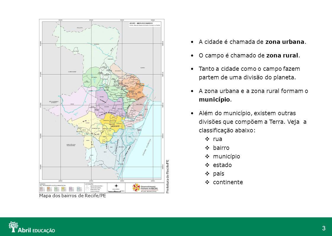 3 A cidade é chamada de zona urbana. O campo é chamado de zona rural. Tanto a cidade como o campo fazem partem de uma divisão do planeta. A zona urban
