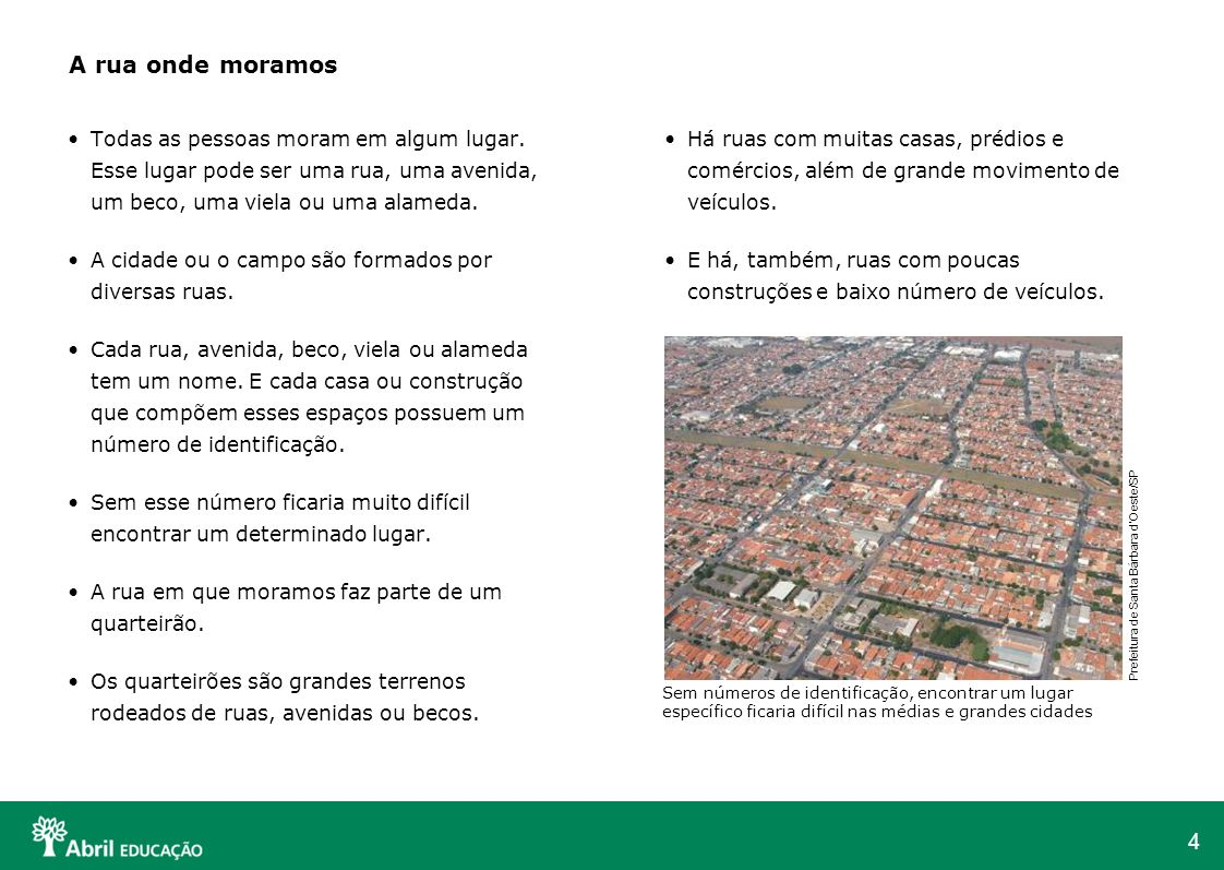 5 O bairro é formado por um conjunto de ruas e quarteirões.