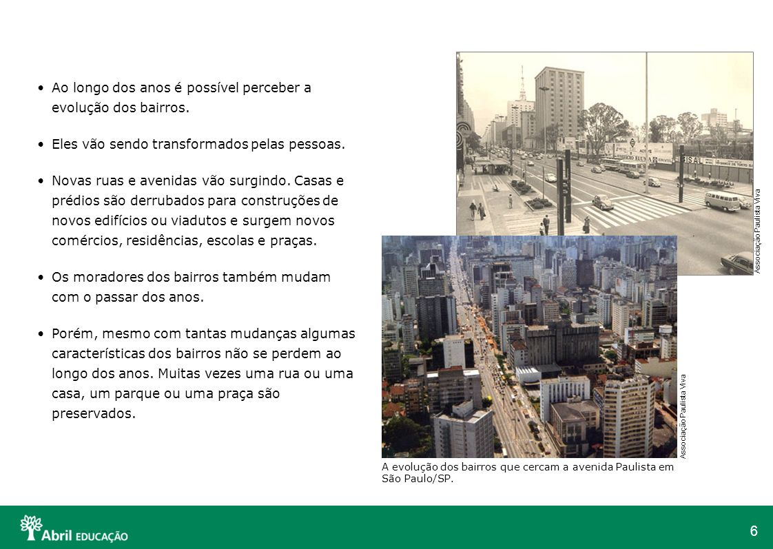 6 Ao longo dos anos é possível perceber a evolução dos bairros. Eles vão sendo transformados pelas pessoas. Novas ruas e avenidas vão surgindo. Casas