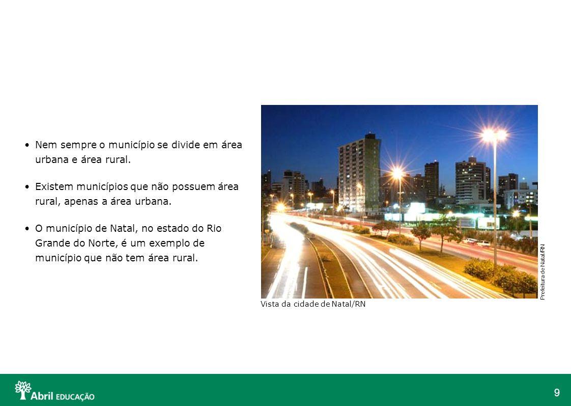 9 Nem sempre o município se divide em área urbana e área rural. Existem municípios que não possuem área rural, apenas a área urbana. O município de Na