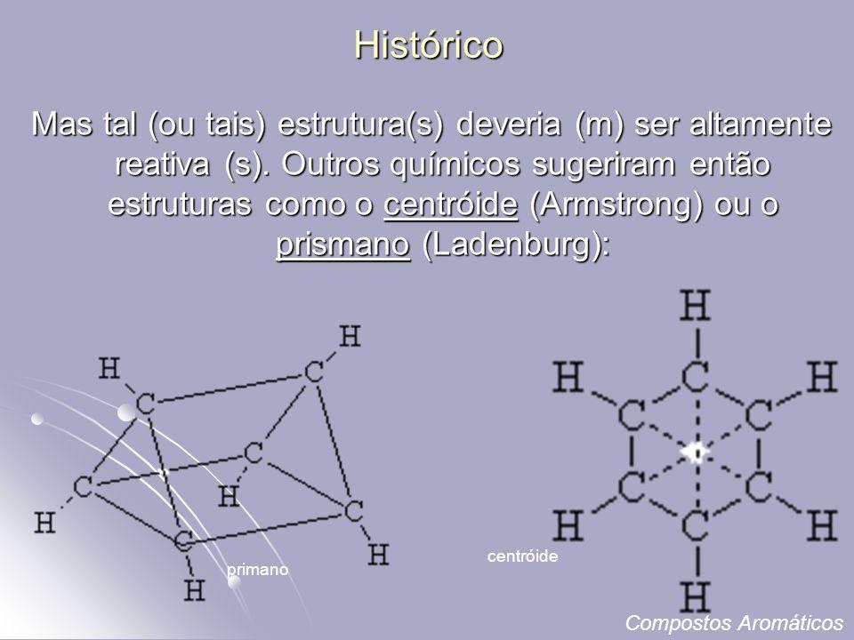 Histórico Mas tal (ou tais) estrutura(s) deveria (m) ser altamente reativa (s).