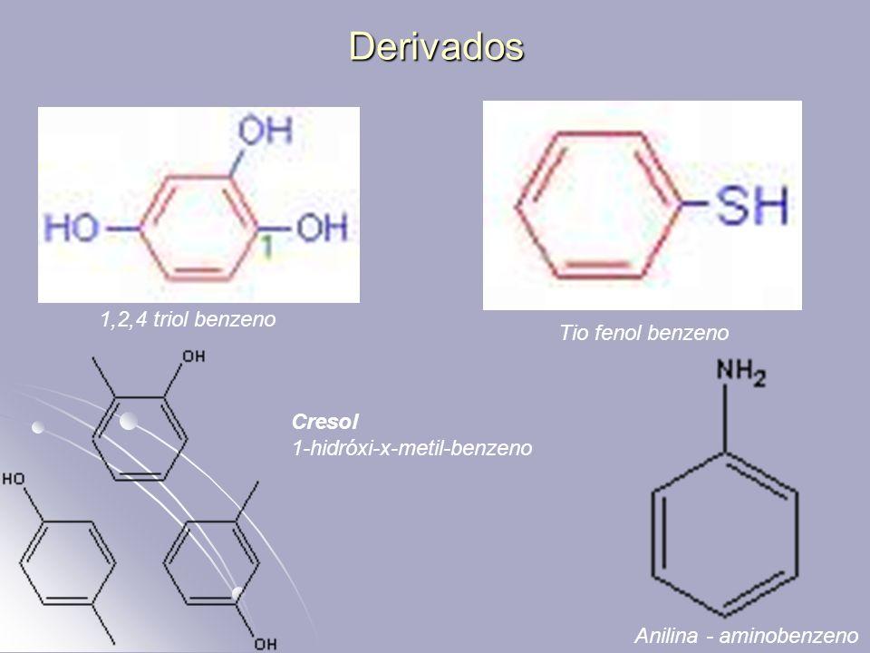 Derivados 1,2,4 triol benzeno Tio fenol benzeno Anilina - aminobenzeno Cresol 1-hidróxi-x-metil-benzeno