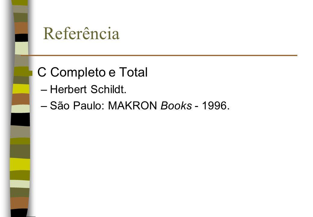 Referência n C Completo e Total –Herbert Schildt. –São Paulo: MAKRON Books - 1996.