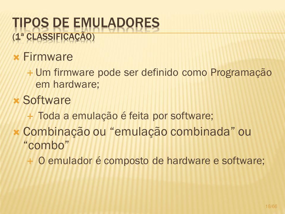 Firmware Um firmware pode ser definido como Programação em hardware; Software Toda a emulação é feita por software; Combinação ou emulação combinada o