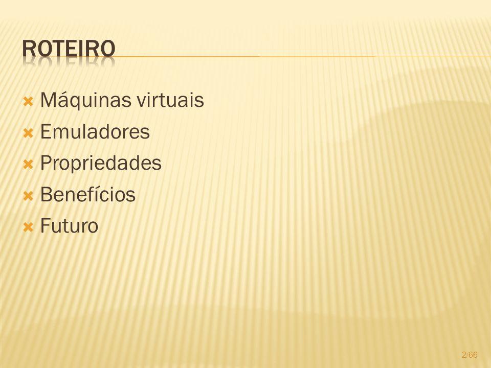 Máquinas virtuais Emuladores Propriedades Benefícios Futuro 2/66