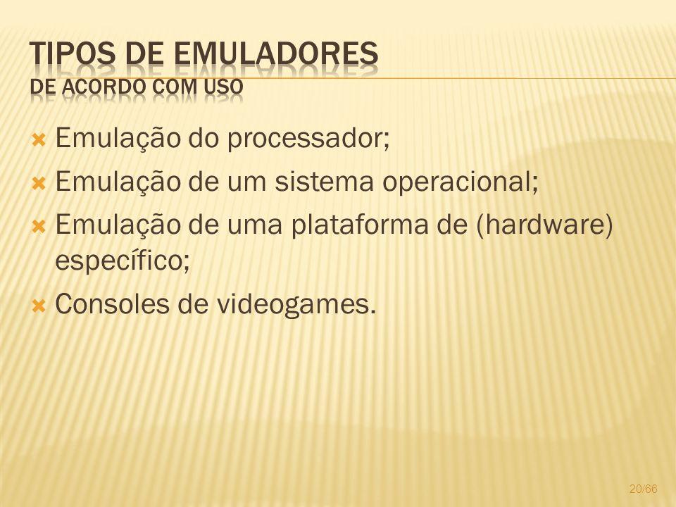 Emulação do processador; Emulação de um sistema operacional; Emulação de uma plataforma de (hardware) específico; Consoles de videogames. 20/66