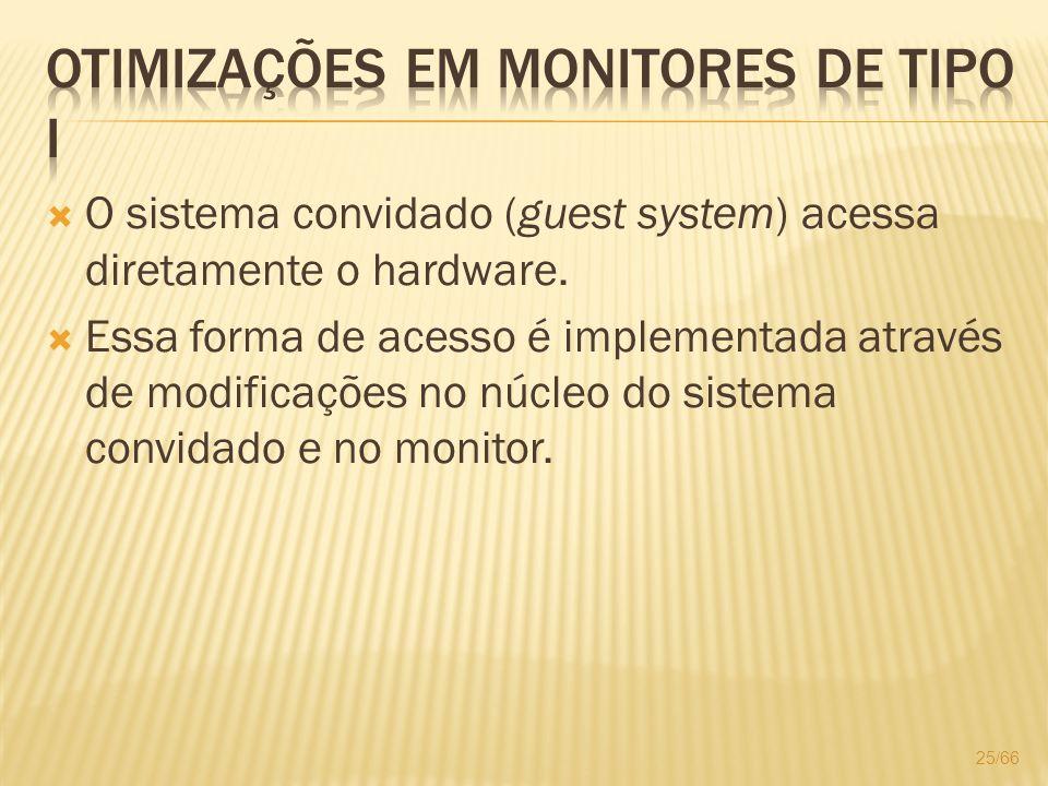 O sistema convidado (guest system) acessa diretamente o hardware. Essa forma de acesso é implementada através de modificações no núcleo do sistema con