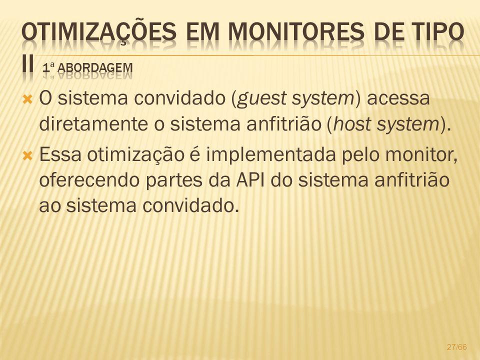 O sistema convidado (guest system) acessa diretamente o sistema anfitrião (host system). Essa otimização é implementada pelo monitor, oferecendo parte