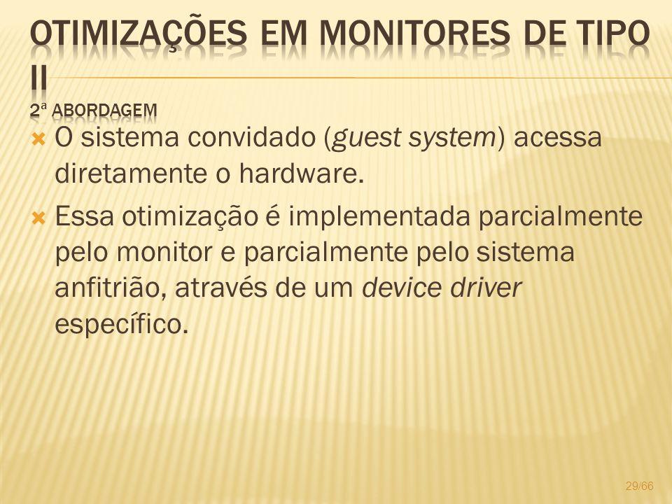 O sistema convidado (guest system) acessa diretamente o hardware. Essa otimização é implementada parcialmente pelo monitor e parcialmente pelo sistema