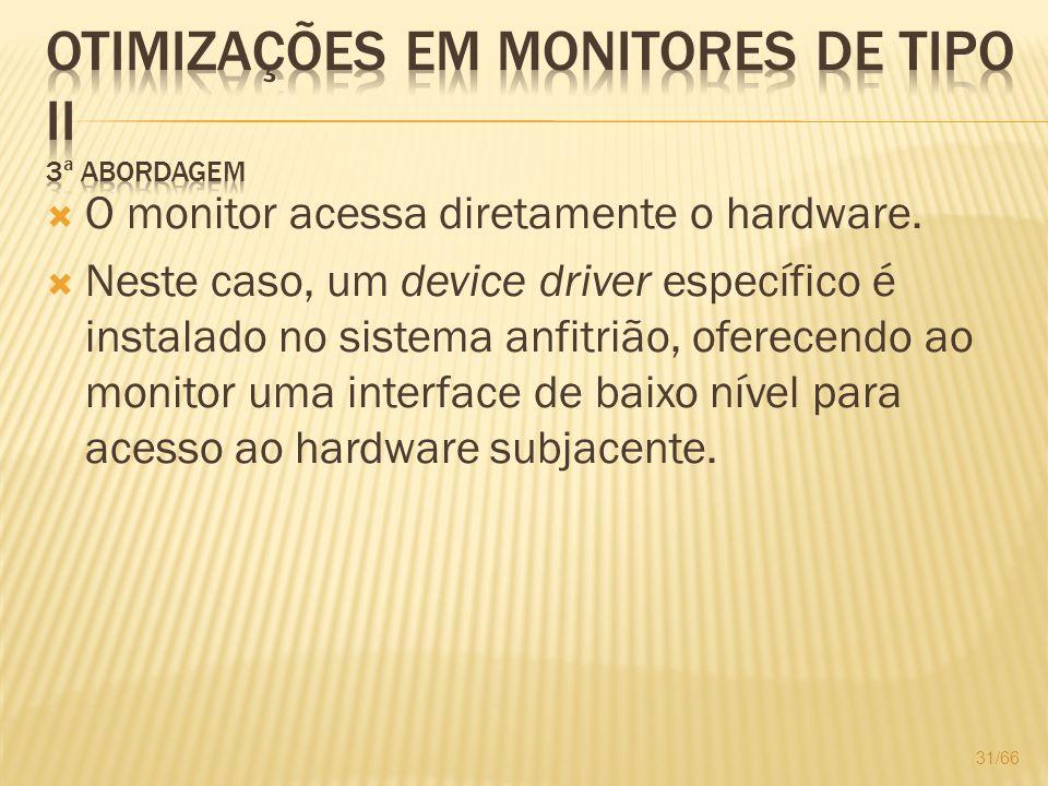 O monitor acessa diretamente o hardware. Neste caso, um device driver específico é instalado no sistema anfitrião, oferecendo ao monitor uma interface