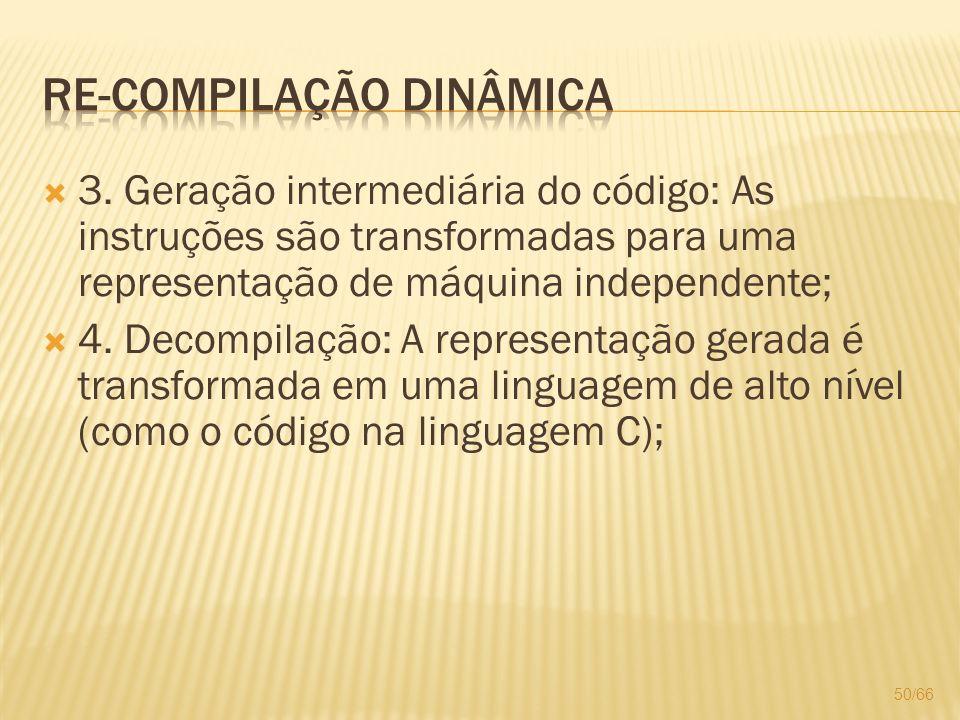 3. Geração intermediária do código: As instruções são transformadas para uma representação de máquina independente; 4. Decompilação: A representação g