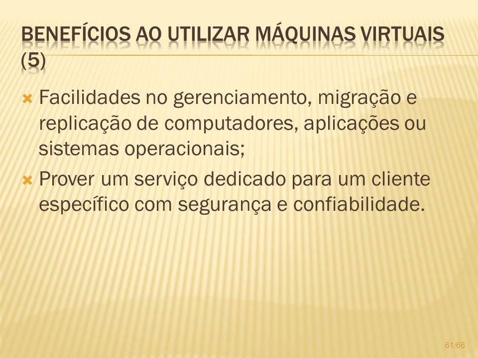 Facilidades no gerenciamento, migração e replicação de computadores, aplicações ou sistemas operacionais; Prover um serviço dedicado para um cliente e