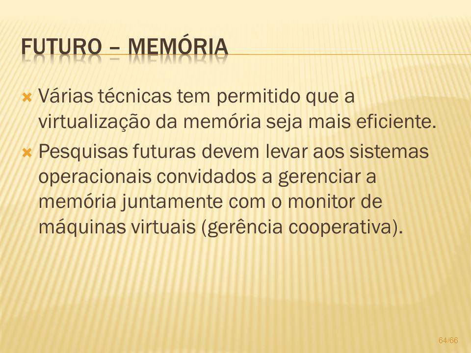 Várias técnicas tem permitido que a virtualização da memória seja mais eficiente. Pesquisas futuras devem levar aos sistemas operacionais convidados a