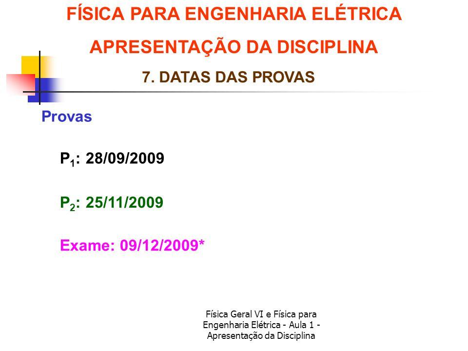 Física Geral VI e Física para Engenharia Elétrica - Aula 1 - Apresentação da Disciplina FÍSICA PARA ENGENHARIA ELÉTRICA APRESENTAÇÃO DA DISCIPLINA 7.