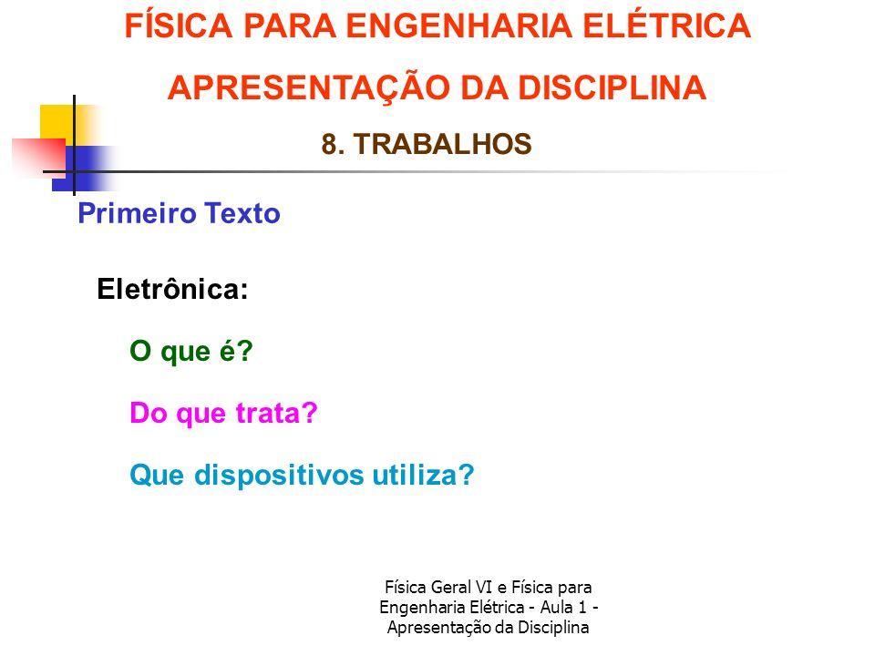 Física Geral VI e Física para Engenharia Elétrica - Aula 1 - Apresentação da Disciplina Primeiro Texto FÍSICA PARA ENGENHARIA ELÉTRICA APRESENTAÇÃO DA