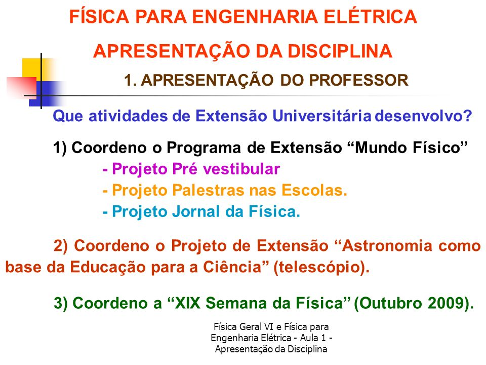 Física Geral VI e Física para Engenharia Elétrica - Aula 1 - Apresentação da Disciplina 1. APRESENTAÇÃO DO PROFESSOR Que atividades de Extensão Univer