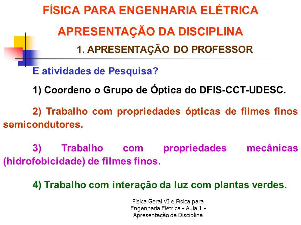 Física Geral VI e Física para Engenharia Elétrica - Aula 1 - Apresentação da Disciplina FÍSICA PARA ENGENHARIA ELÉTRICA APRESENTAÇÃO DA DISCIPLINA 1.