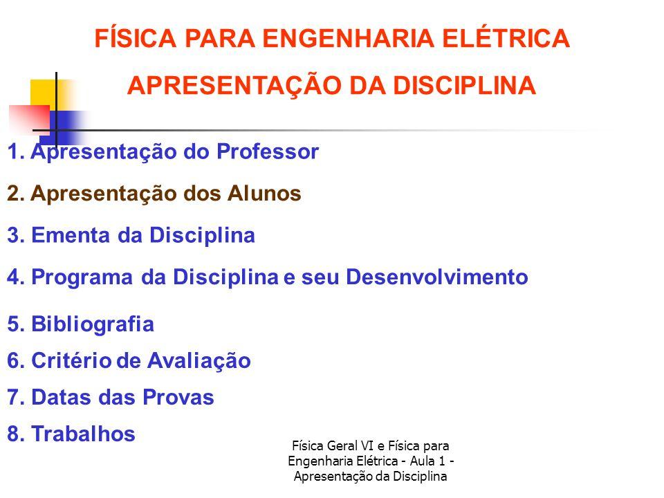 Física Geral VI e Física para Engenharia Elétrica - Aula 1 - Apresentação da Disciplina Primeiro Texto FÍSICA PARA ENGENHARIA ELÉTRICA APRESENTAÇÃO DA DISCIPLINA 8.