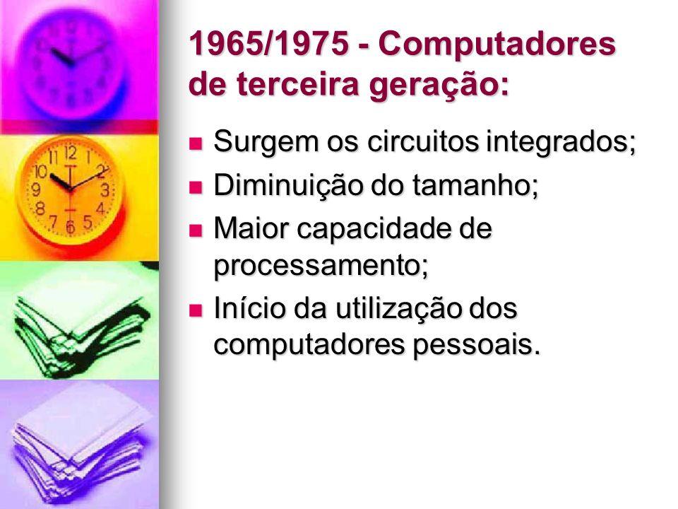 1965/1975 - Computadores de terceira geração: Surgem os circuitos integrados; Surgem os circuitos integrados; Diminuição do tamanho; Diminuição do tam