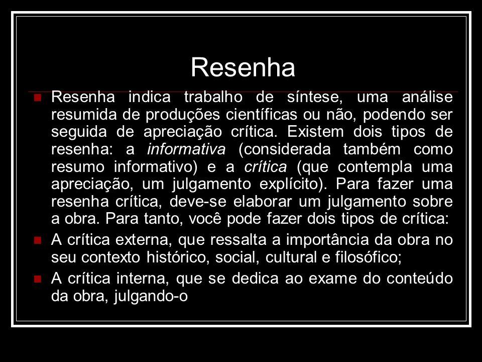 Resenha Resenha indica trabalho de síntese, uma análise resumida de produções científicas ou não, podendo ser seguida de apreciação crítica.