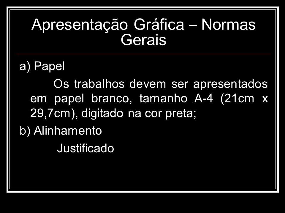 Apresentação Gráfica – Normas Gerais a) Papel Os trabalhos devem ser apresentados em papel branco, tamanho A-4 (21cm x 29,7cm), digitado na cor preta; b) Alinhamento Justificado