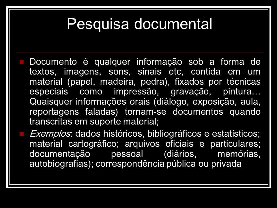 Pesquisa documental Documento é qualquer informação sob a forma de textos, imagens, sons, sinais etc, contida em um material (papel, madeira, pedra),