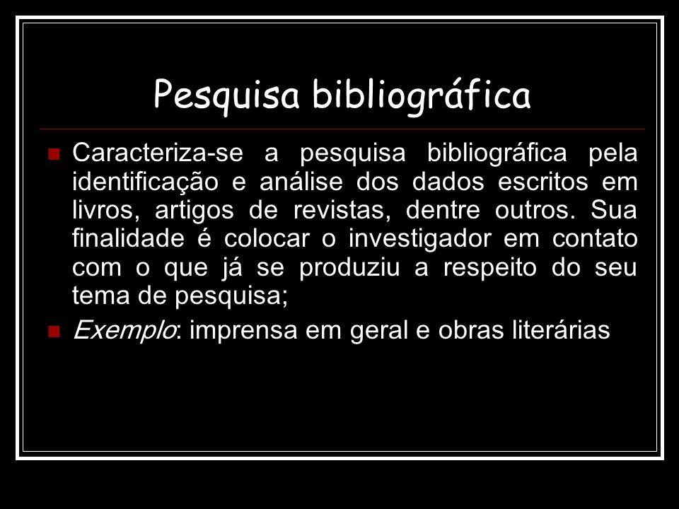 Pesquisa bibliográfica Caracteriza-se a pesquisa bibliográfica pela identificação e análise dos dados escritos em livros, artigos de revistas, dentre outros.