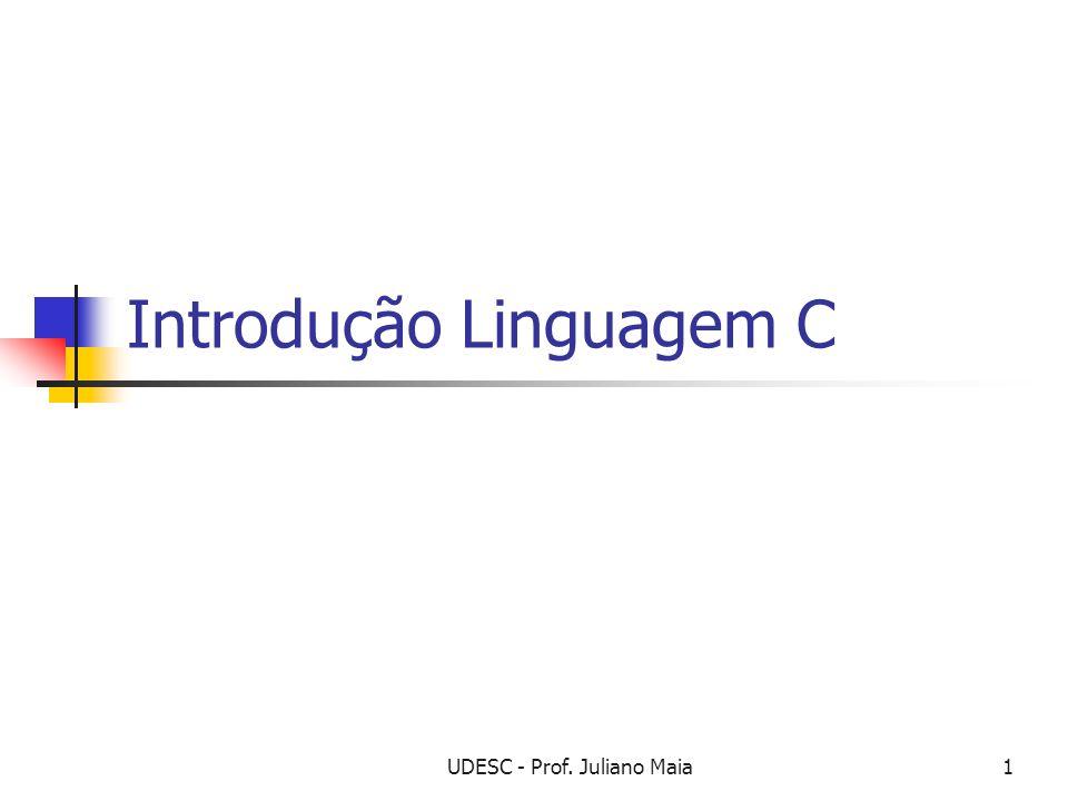UDESC - Prof. Juliano Maia2 Índice Seção 1 – A linguagem C Seção 2 – Esqueleto Básico Programa em C