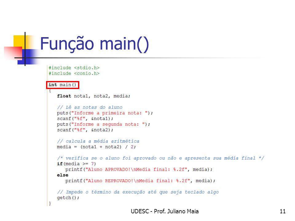UDESC - Prof. Juliano Maia11 Função main()