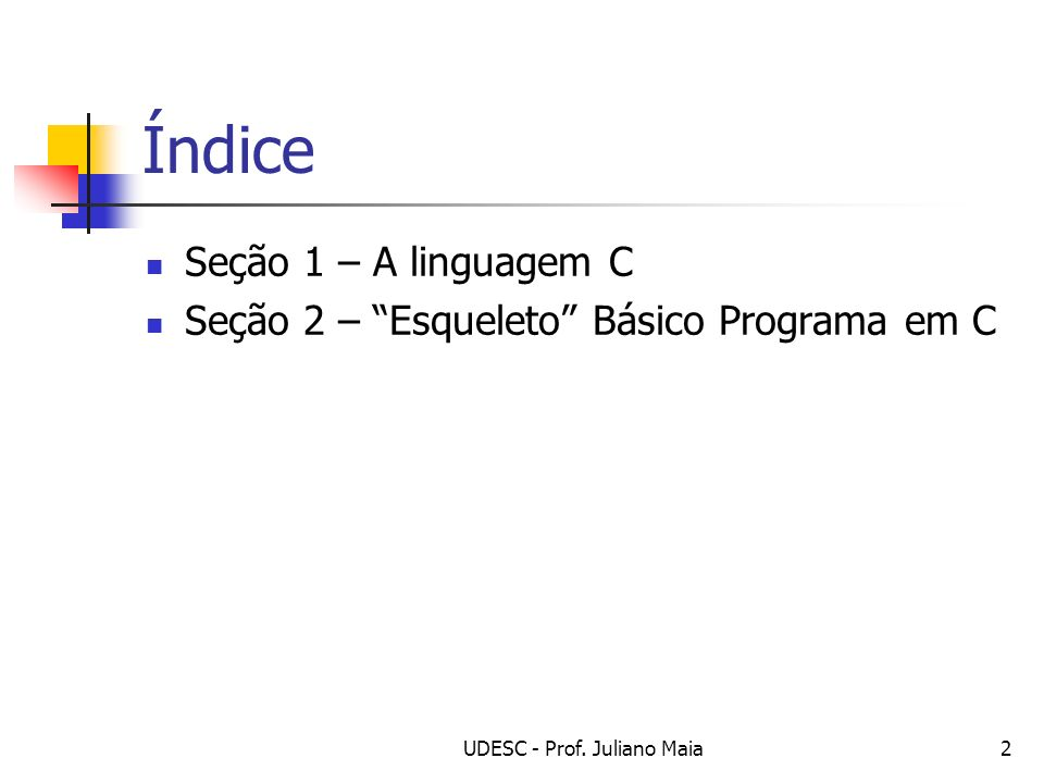 UDESC - Prof.Juliano Maia23 Funções Saída de dados puts(): Apresenta apenas constantes.