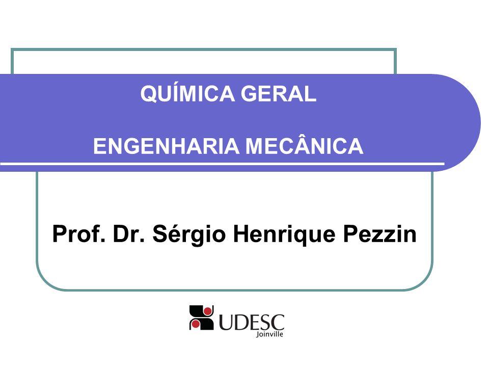 QUÍMICA GERAL ENGENHARIA MECÂNICA Prof. Dr. Sérgio Henrique Pezzin