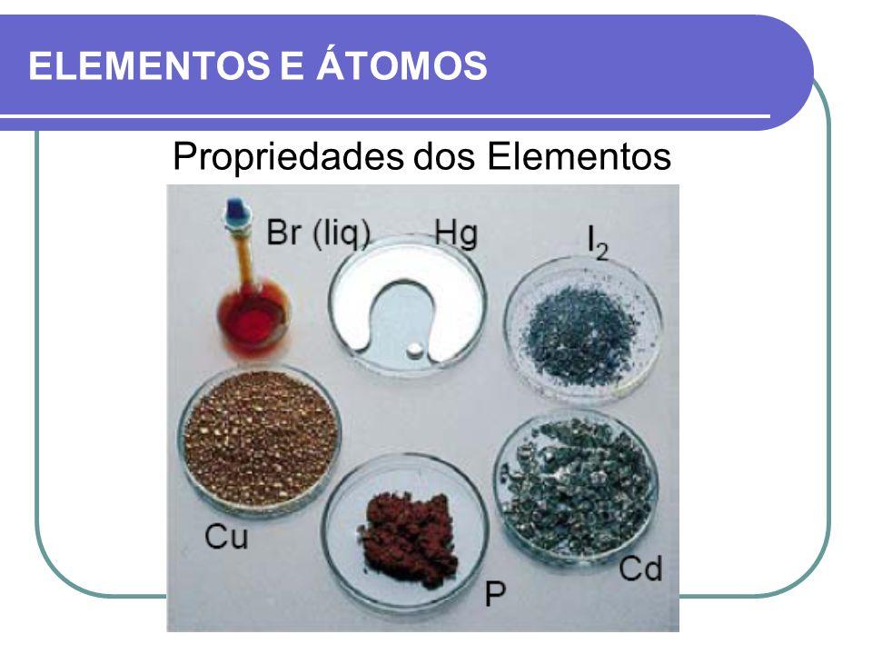 ELEMENTOS E ÁTOMOS Propriedades dos Elementos