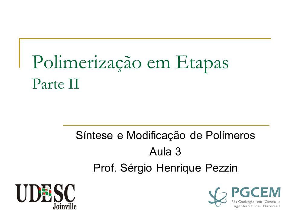 Polimerização em Etapas Parte II Síntese e Modificação de Polímeros Aula 3 Prof. Sérgio Henrique Pezzin