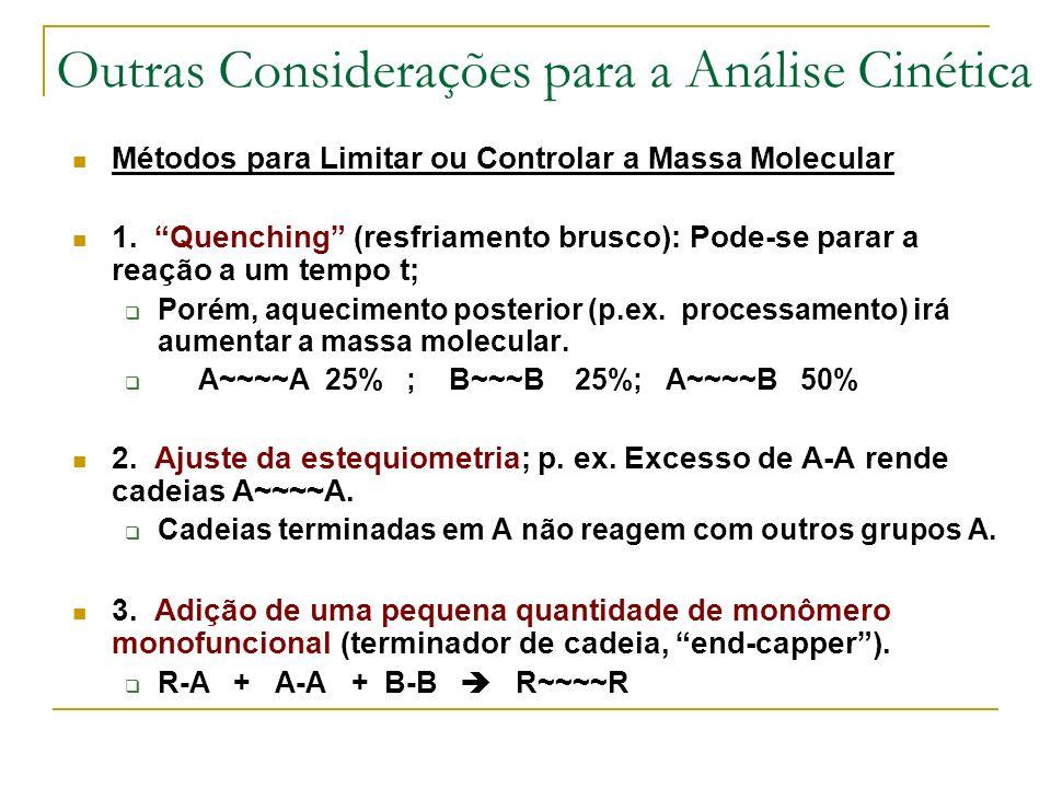 Outras Considerações para a Análise Cinética Métodos para Limitar ou Controlar a Massa Molecular 1. Quenching (resfriamento brusco): Pode-se parar a r