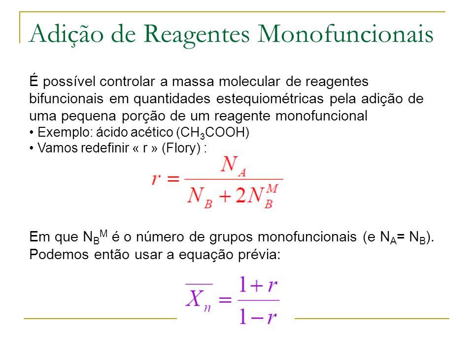 Adição de Reagentes Monofuncionais É possível controlar a massa molecular de reagentes bifuncionais em quantidades estequiométricas pela adição de uma