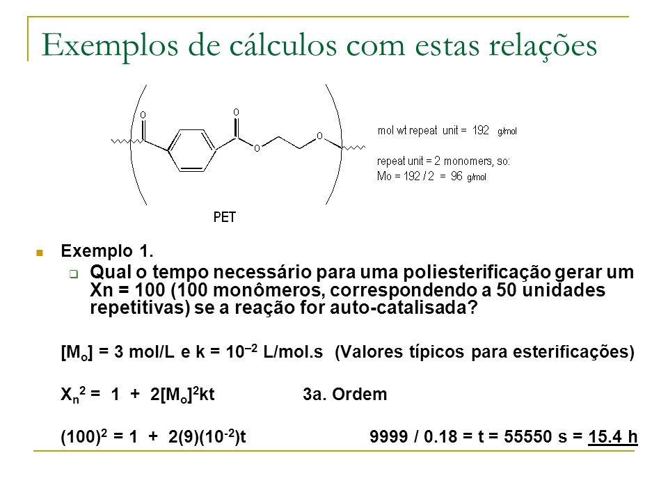 Exemplos de cálculos com estas relações Exemplo 1. Qual o tempo necessário para uma poliesterificação gerar um Xn = 100 (100 monômeros, correspondendo