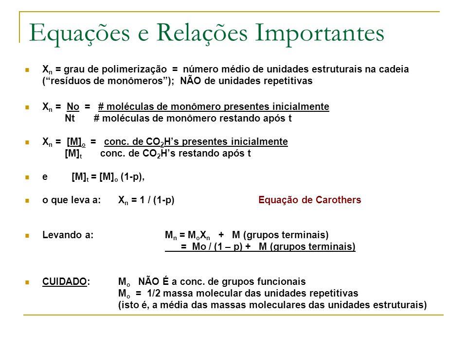 Exemplos com quantidades não- estequiométricas Se 1% (em mol) de grupos estabilizantes é adicionado: r = 100/101 Para 2% (em mol) r = 100/102 = 101 Isto indica a precisão necessária das concentrações de monômeros para se obter altas massas moleculares.