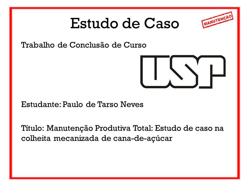 Estudo de Caso Trabalho de Conclusão de Curso Estudante: Paulo de Tarso Neves Título: Manutenção Produtiva Total: Estudo de caso na colheita mecanizad