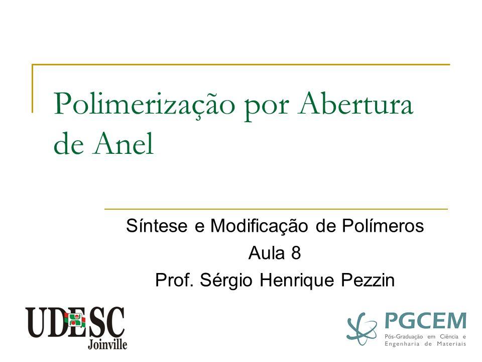 Polimerização por Abertura de Anel Síntese e Modificação de Polímeros Aula 8 Prof. Sérgio Henrique Pezzin