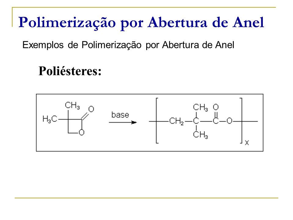 Polimerização por Abertura de Anel Exemplos de Polimerização por Abertura de Anel Poliésteres: