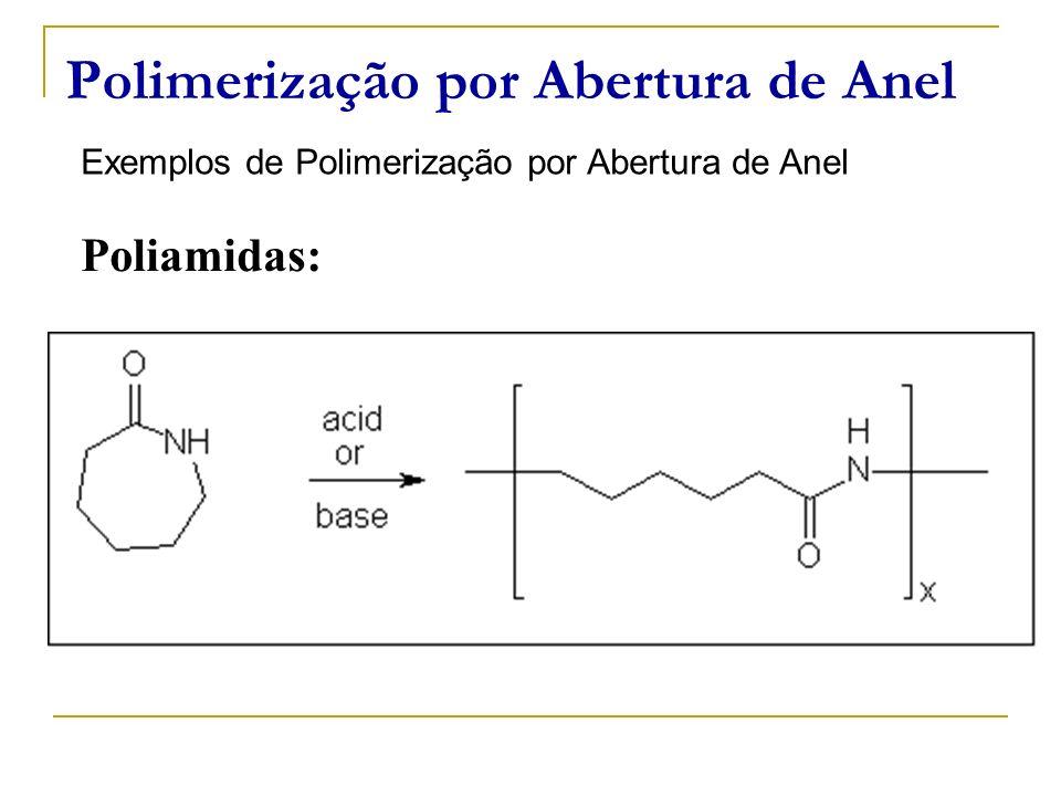 Polimerização por Abertura de Anel Exemplos de Polimerização por Abertura de Anel Poliamidas: