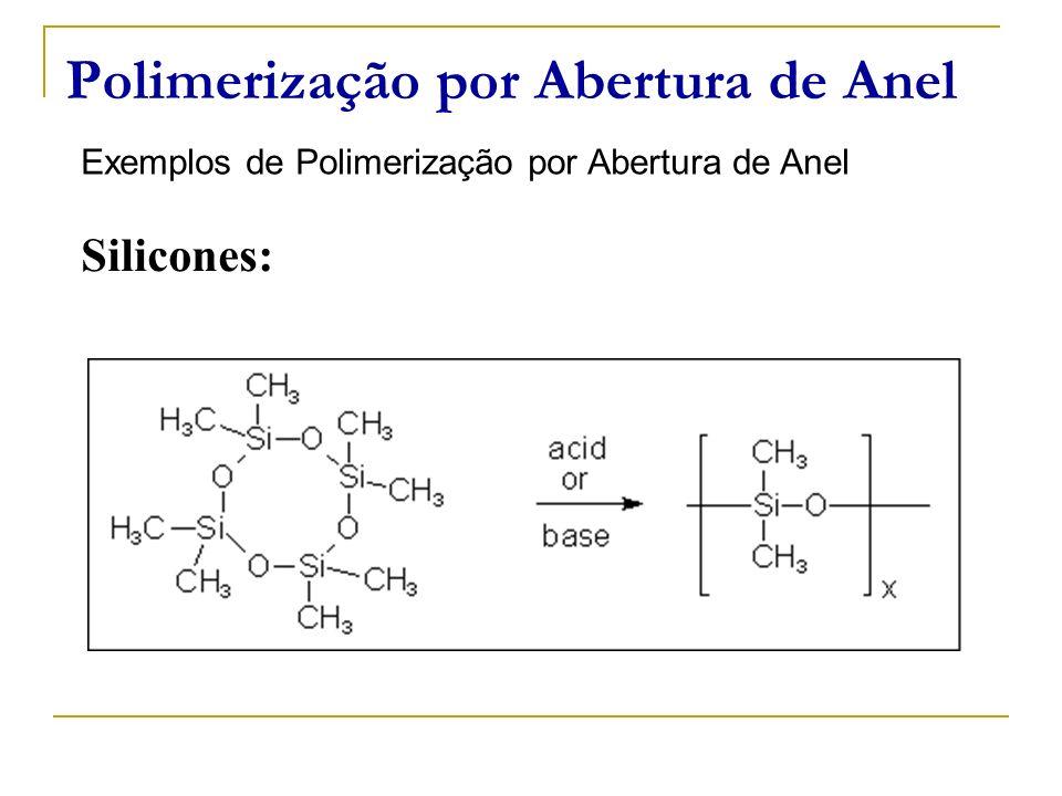 Polimerização por Abertura de Anel Exemplos de Polimerização por Abertura de Anel Silicones: