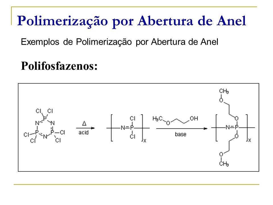 Polimerização por Abertura de Anel Exemplos de Polimerização por Abertura de Anel Polifosfazenos:
