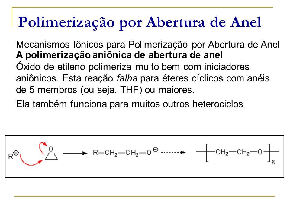 Polimerização por Abertura de Anel Mecanismos Iônicos para Polimerização por Abertura de Anel A polimerização aniônica de abertura de anel Óxido de et