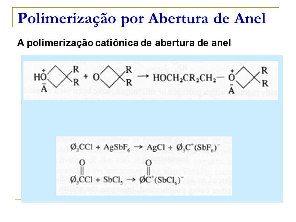 Polimerização por Abertura de Anel A polimerização catiônica de abertura de anel