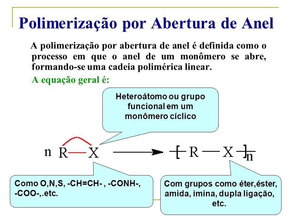 Polimerização por Abertura de Anel A polimerização por abertura de anel é definida como o processo em que o anel de um monômero se abre, formando-se u