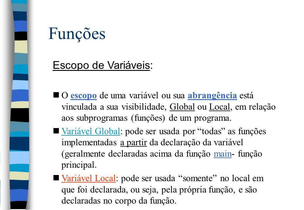 Funções Escopo de Variáveis: nO escopo de uma variável ou sua abrangência está vinculada a sua visibilidade, Global ou Local, em relação aos subprogra