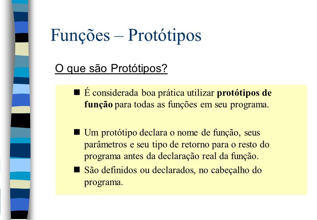 Funções – Protótipos O que são Protótipos? nÉ considerada boa prática utilizar protótipos de função para todas as funções em seu programa. nUm protóti