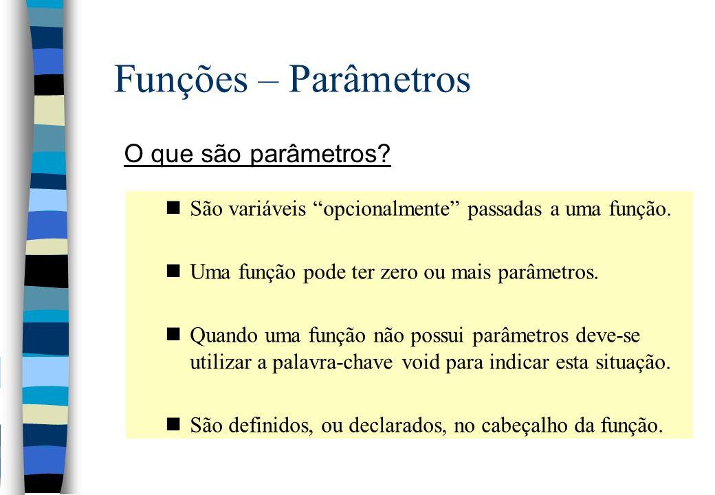 Funções – Parâmetros O que são parâmetros? nSão variáveis opcionalmente passadas a uma função. nUma função pode ter zero ou mais parâmetros. nQuando u