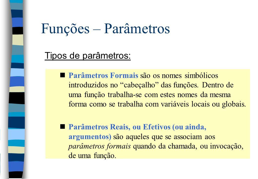 Funções – Parâmetros Tipos de parâmetros: nParâmetros Formais são os nomes simbólicos introduzidos no cabeçalho das funções. Dentro de uma função trab